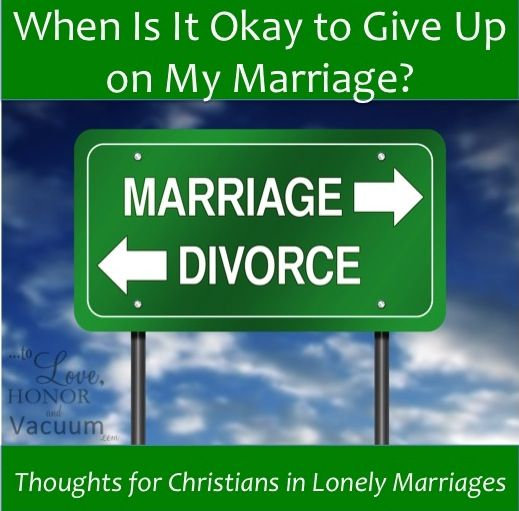 Living in a loveless relationship, wondering how to know when to give up on your marriage? Some thoughts on when it's okay to divorce--and when it's not.