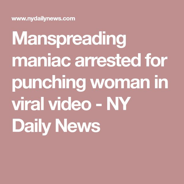 Manspreading maniac arrested for punching woman in viral video - NY Daily News