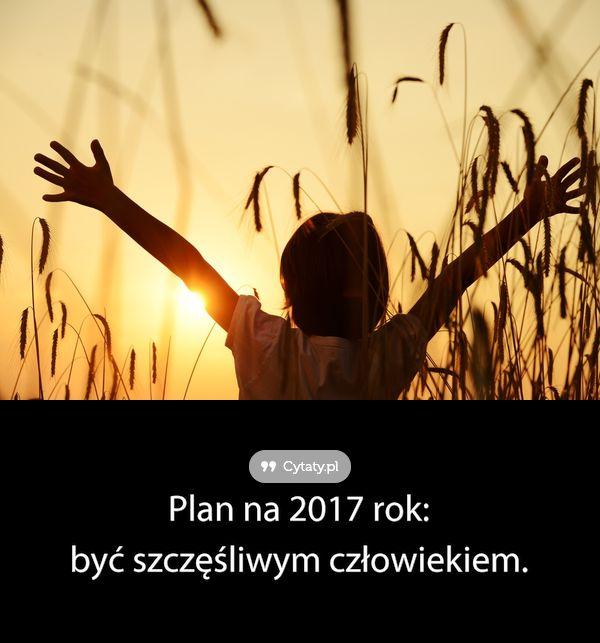 Plan na 2017 rok: być szczęśliwym człowiekiem.
