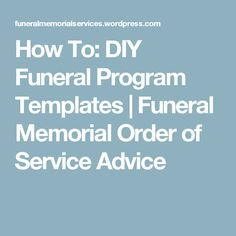 How To: DIY Funeral Program Templates | Funeral Memorial Order of Service Advice