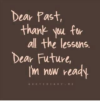 Dear past, thank you for all the lessons. Dear future, i'm now ready