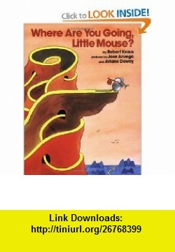 Where Are You Going, Little Mouse? (A Mulberry paperback book) (9780688087470) Robert Kraus, Jose Aruego, Ariane Dewey , ISBN-10: 0688087477  , ISBN-13: 978-0688087470 ,  , tutorials , pdf , ebook , torrent , downloads , rapidshare , filesonic , hotfile , megaupload , fileserve