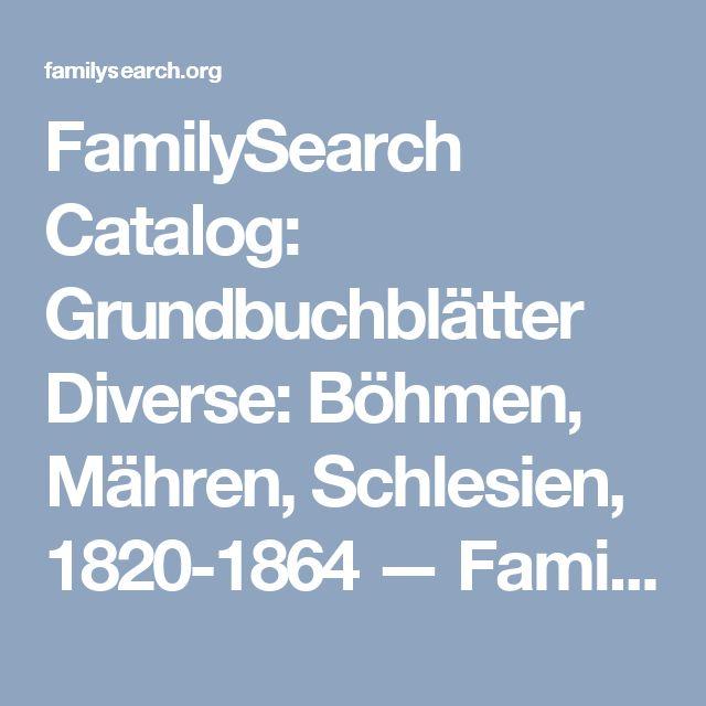 FamilySearch Catalog: Grundbuchblätter Diverse: Böhmen, Mähren, Schlesien, 1820-1864 — FamilySearch.org
