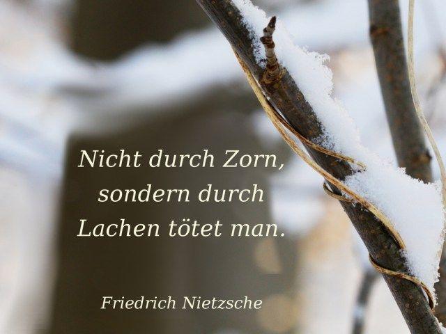 Nicht durch Zorn, sondern durch Lachen tötet man. Friedrich #Nietzsche #zitat…