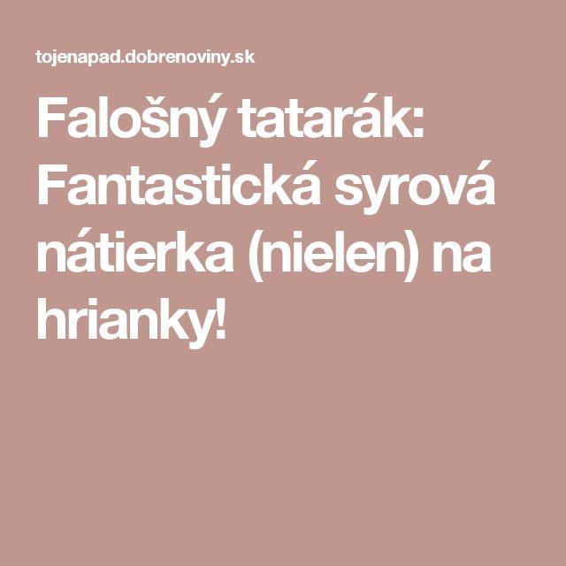 Falošný tatarák: Fantastická syrová nátierka (nielen) na hrianky!