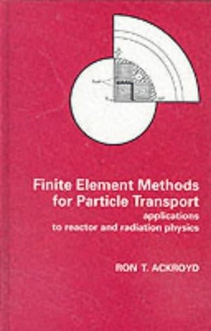 Finite Element Methods for Particle Transport: Applications to Reactor and Radiation Physics (Resear