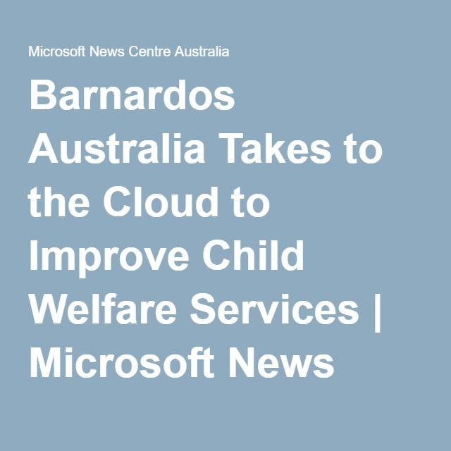 Barnardos Australia Takes to the Cloud to Improve Child Welfare Services | Microsoft News Centre Australia