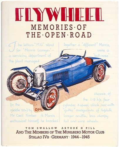 SWALLOW, Tom, Arthur H PILL and the Members of the Muhlberg Motor Club Stalag IVB Germany 1944-1945. Flywheel. Memories of the Open Road. #motoring