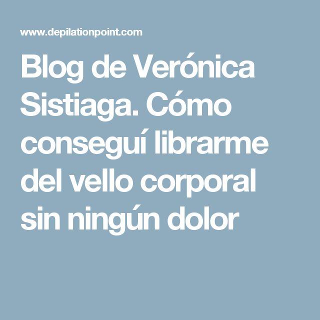 Blog de Verónica Sistiaga. Cómo conseguí librarme del vello corporal sin ningún dolor