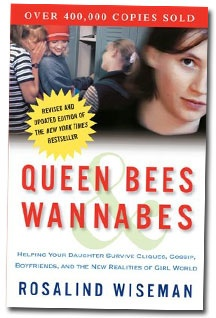 Queen bees & wannabes : helping your daughter survive cliques, gossip, boyfriends, and other realities of adolescence / Rosalind Wiseman. Find this book in NSW public libraries: http://trove.nla.gov.au/work/17828835
