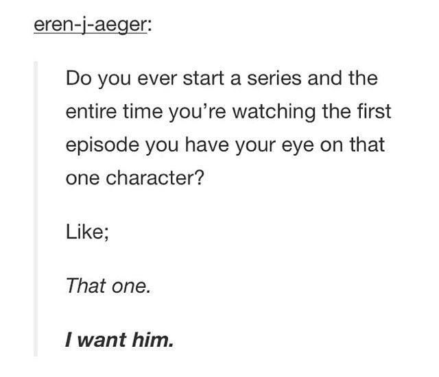 More like: That one. I want him. So he's gonna die next season, isn't he.