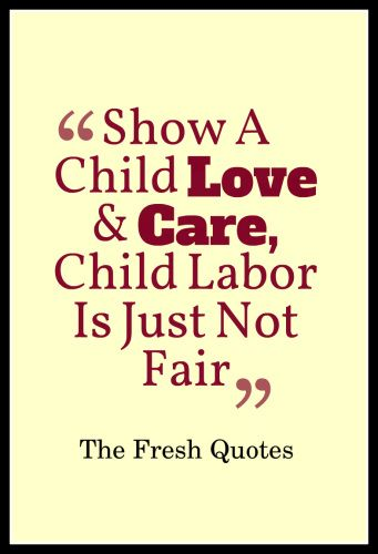 Stop Child Labour Show A Child Love And Care, Child Labor Is Just Not Fair