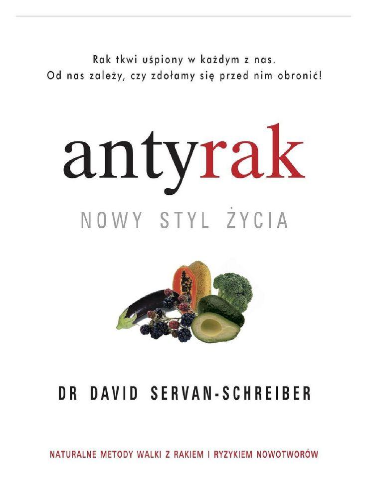 ANTYRAK. NOWY STYL ŻYCIA - ebook. Antyrak odpowiada na pytania kluczowe dla zdrowia większości ludzi: Jaki tryb życia prowadzić, aby zmniejszyć ryzyko zachorowania na raka? Co robić, aby zahamować jego rozwój? Co jeść i jakie stosować diety? Czego i jakich potraw unikać? Dr Servan-Schreiber jest neurochirurgiem i psychiatrą, zajmuje się terapią osób cierpiących na nowotwory i inne ciężkie choroby. Piętnaście lat temu wykryto u niego guz mózgu przeżył dwie operacje i nawrót choroby. Choć jest…