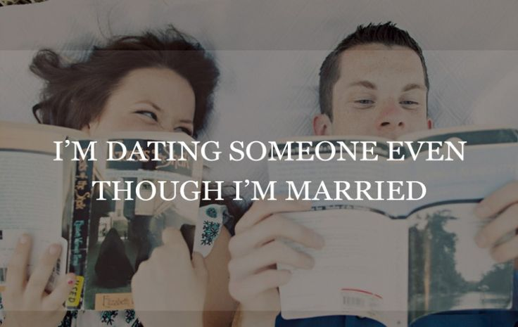 Man dating someone even though married