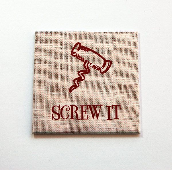 Screw It Magnet, Wine magnet, Fridge magnet, Magnet, Kitchen Magnet, Cork screw magnet, Screw It, Funny Wine Magnet, Funny magnet (5490) by KellysMagnets on Etsy