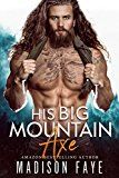 His Big Mountain Axe by Madison Faye (Author) #Kindle US #NewRelease #Fiction #eBook #ad