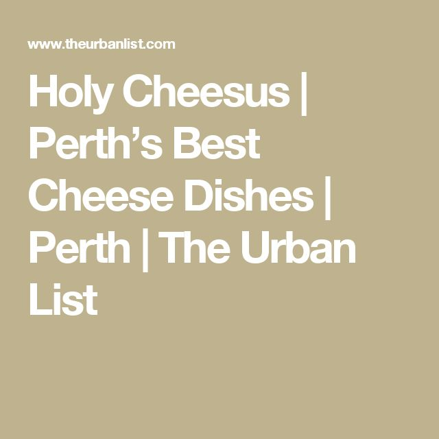 Holy Cheesus | Perth's Best Cheese Dishes | Perth | The Urban List