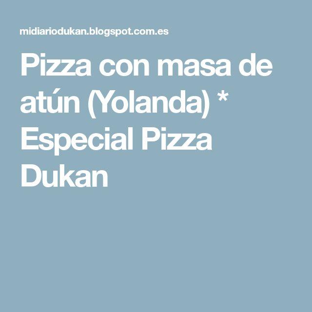 Pizza con masa de atún (Yolanda) * Especial Pizza Dukan