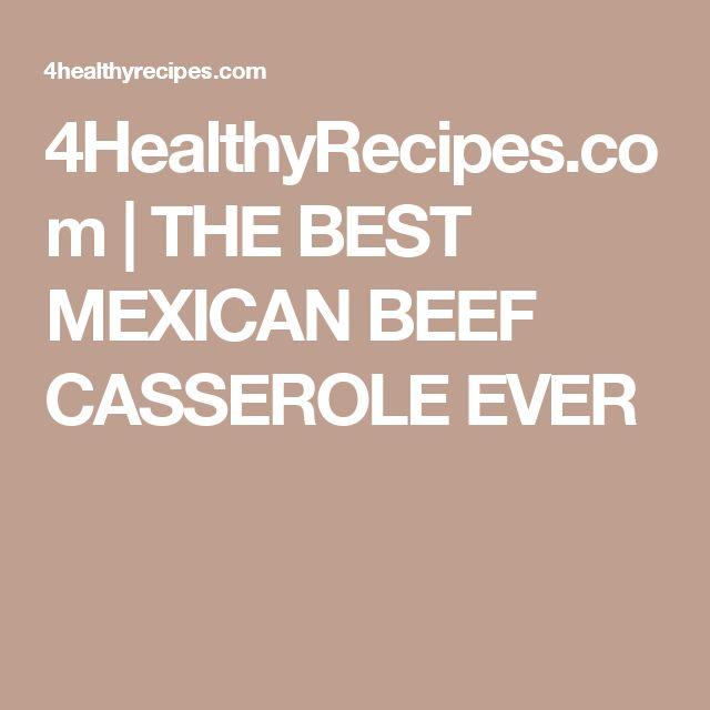 4HealthyRecipes.com |   THE BEST MEXICAN BEEF CASSEROLE EVER