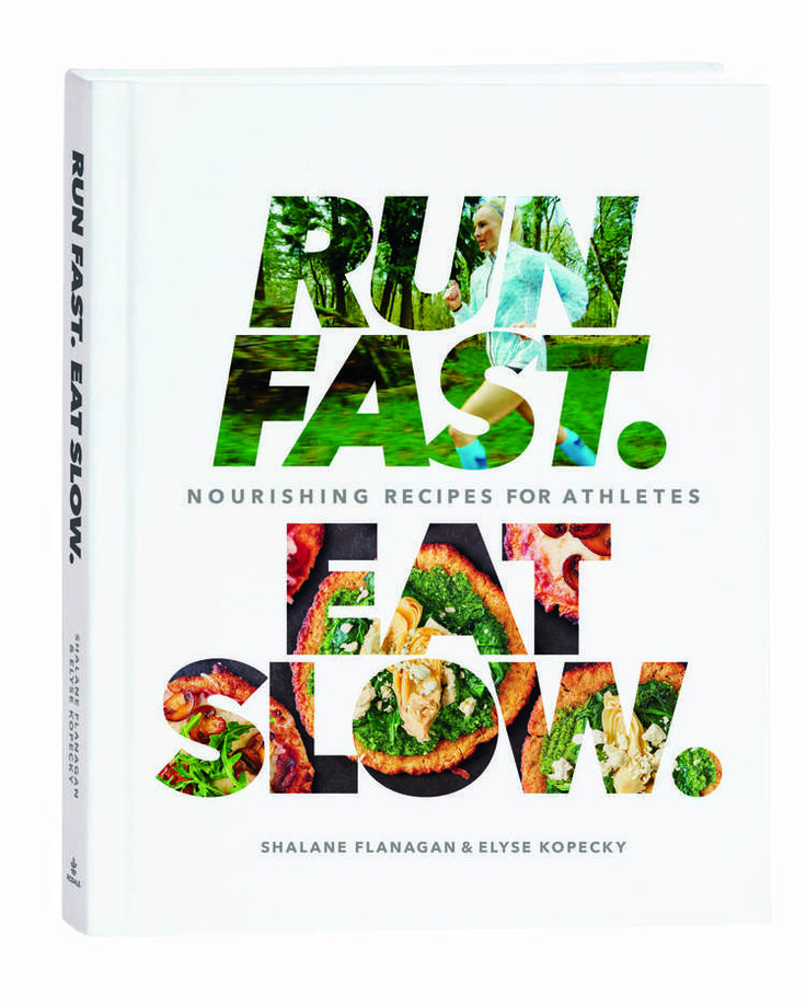 """Run Fast. Eat Slow."" Healthy, filling, fueling recipes by Shalane Flanagan"