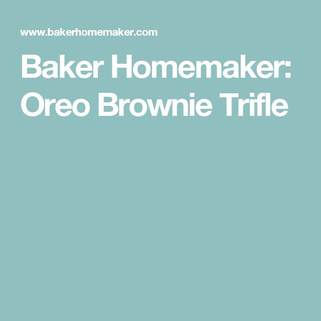 Baker Homemaker: Oreo Brownie Trifle