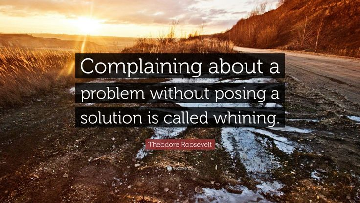 """Theodore Roosevelt Quote: """"Complaining about a problem without posing a solution is called whining."""""""