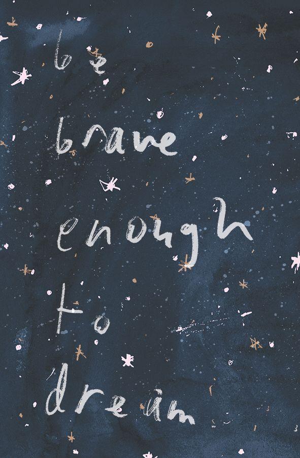 brave enough to dream//