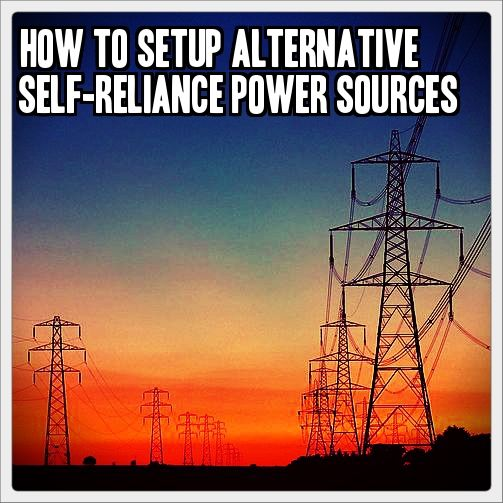 How to Setup Alternative Self-Reliance Power Sources