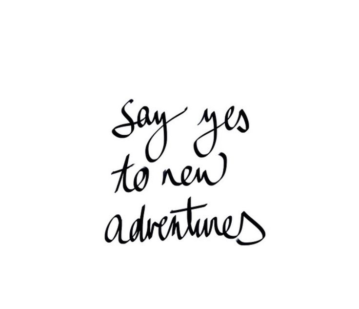 "Sentence - inspi - ""Say yes to new adventures"""