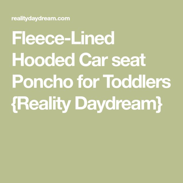 Fleece-Lined Hooded Car seat Poncho for Toddlers {Reality Daydream}