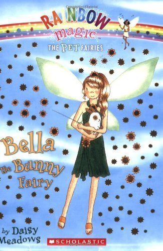 Bella The Bunny Fairy (Rainbow Magic: The Pet Fairies #2) by Daisy Meadows. $4.99. Publication: March 1, 2008. Reading level: Ages 4 and up. Author: Daisy Meadows. Publisher: Scholastic Paperbacks (March 1, 2008)