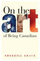On the art of being Canadian / Sherrill Grace.  Burnaby 3rd Floor FC 95.5 G72 2009
