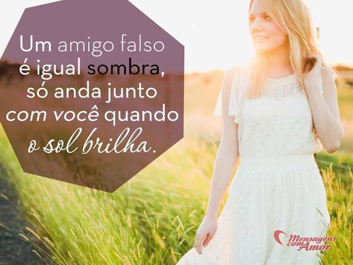Um amigo falso é igual sombra, só anda junto com você quando o sol brilha. #amizade #mensagenscomamor