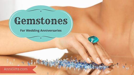 Wedding Anniversary Gemstones.  The gemstone list includes one precious metal or gemstone for every anniversary year. | AnniGifts.com