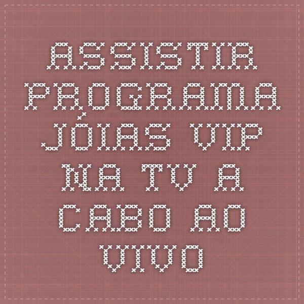 Assistir programa Jóias Vip  na TV a cabo ao vivo em: http://www.joiasvip.com.br/programa-aovivo-web/