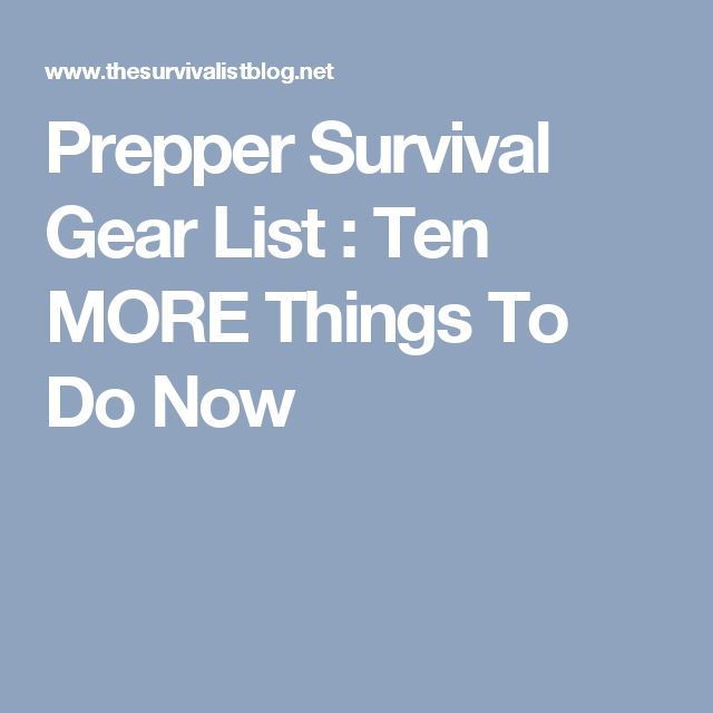 Prepper Survival Gear List : Ten MORE Things To Do Now