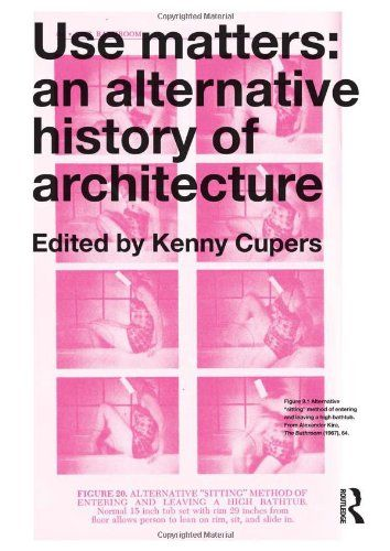 Use matters : an alternative history of architecture / Kenny Cupers http://ie.worldcat.org/oclc/904963359