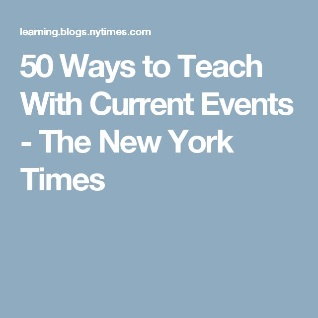 50 Ways to Teach With Current Events - The New York Times