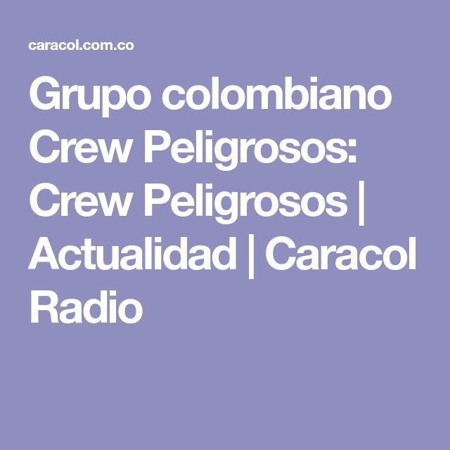 Grupo colombiano Crew Peligrosos: Crew Peligrosos | Actualidad | Caracol Radio