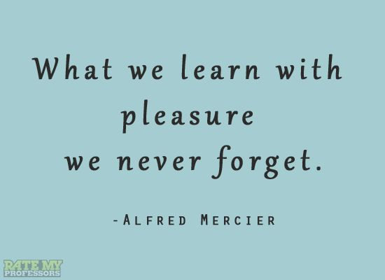 """What we learn with pleasure we never forget."" -Alfred Mercier    Click through for more education-related quotes."