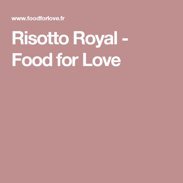 Risotto Royal - Food for Love