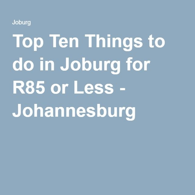 Top Ten Things to do in Joburg for R85 or Less - Johannesburg