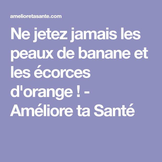 Ne jetez jamais les peaux de banane et les écorces d'orange ! - Améliore ta Santé