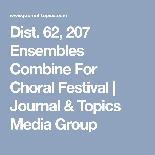 Dist. 62, 207 Ensembles Combine For Choral Festival   Journal & Topics Media Group