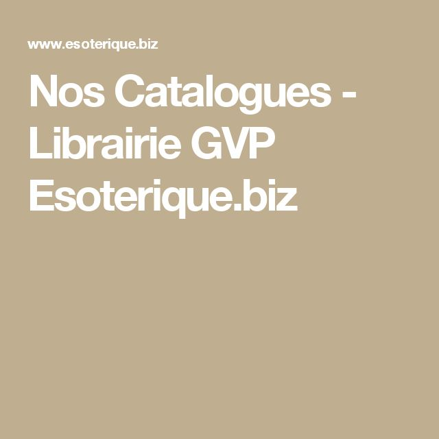 Nos Catalogues - Librairie GVP Esoterique.biz