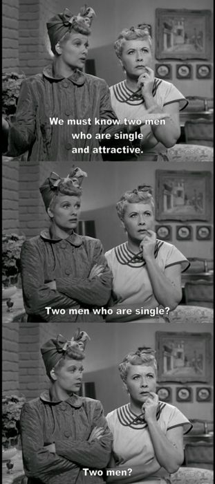 Lucy and Ethel. I feel ya, ladies.