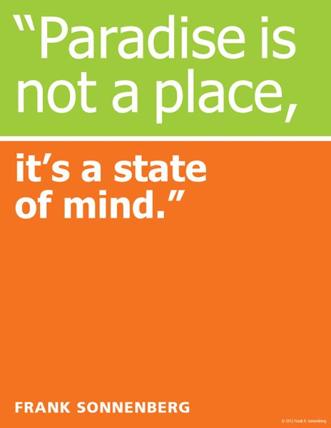 """""""Paradise is not a place, it's a state of mind."""" ~ Frank Sonnenberg www.FrankSonnenbergOnline.com"""