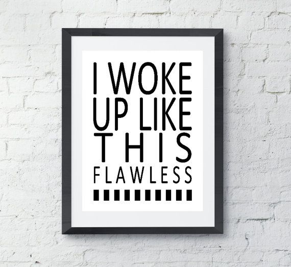 I woke up like this flawless Poster Print - 11 x 17 - Beyoncé Song Lyric Print    ****PRINTABLE / INSTANT DOWNLOAD / YOU PRINT YOURSELF****    WHAT