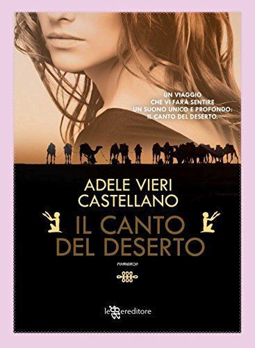 Il canto del deserto (Leggereditore Narrativa) di Adele Vieri Castellano, http://www.amazon.it/dp/B00R2YA85Y/ref=cm_sw_r_pi_dp_mzXKvb1CTXQ0F