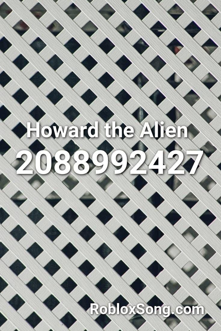 Howard The Alien Roblox Id Roblox Music Codes Roblox Having A Crush Secret Song